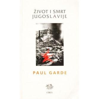 PAUL GARDE : ŽIVOT I SMRT JUGOSLAVIJE